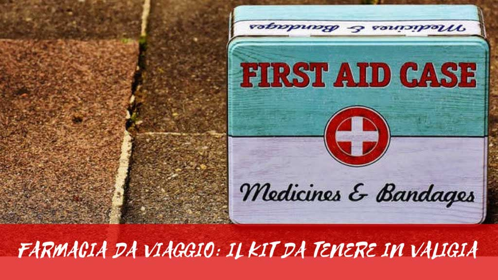 Farmacia da viaggio: il kit da tenere in valigia